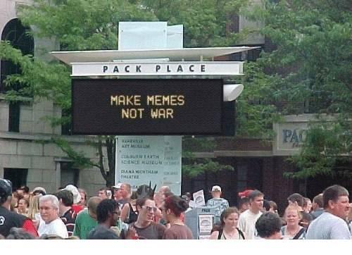 Make memes. No war. Pack Place.